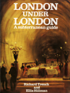 click to enlarge: Trench, Richard / Hillmann, Ellis London under London. A subterranean guide.