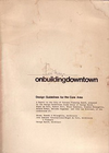 click to enlarge: Baird, George / et al On building downtown. Design Guidelines for the Core Area. A Report to the City of Toronto Planning Board, prepared by the Design Guidelines Study Group.