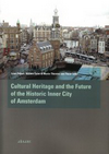 click to enlarge: Deben, Leon / et al (editors) Cultural heritage and the Future of the Historic Inner City of Amsterdam.