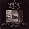 click to enlarge: Benton, Charlotte A different world. Emigre Architects in Britain 1928 -1958.