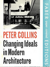 click to enlarge: Collins, Peter Changing Ideals in Modern Architecture 1750 -1950.