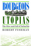 click to enlarge: Fishman, Robert Bourgeois Utopias. The Rise and Fall of Suburbia.