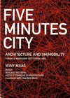 click to enlarge: Maas, Winy / et al Five Minutes City. Architecture and [Im]Mobility. Forum & Workshop Rotterdam 2002.