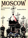 click to enlarge: Berton,  Kathleen Moscow. An architectural history.