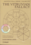 click to enlarge: Capon, David Smith Architectural Theory. A History of the Categories in Architecture and Philosophy. Volume 1: The Vitruvian Fallacy, volume 2: Le Corbusier's Legacy