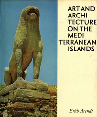 Arendt, Erich - Art and Architecture on the Mediterranean Islands.