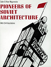 click to enlarge: Khan-Magomedow, Selim. O. Pioneers of Soviet Architecture. The Search for New Solutions in the1920s and 1930s.